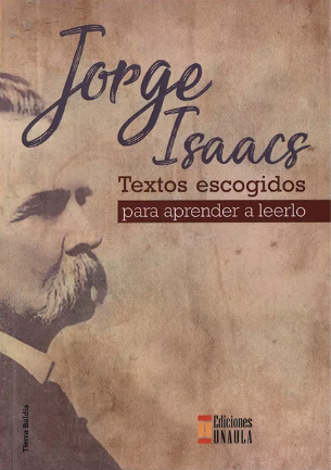 Jorge Isaacs. Textos escogidos para aprender a leerlo